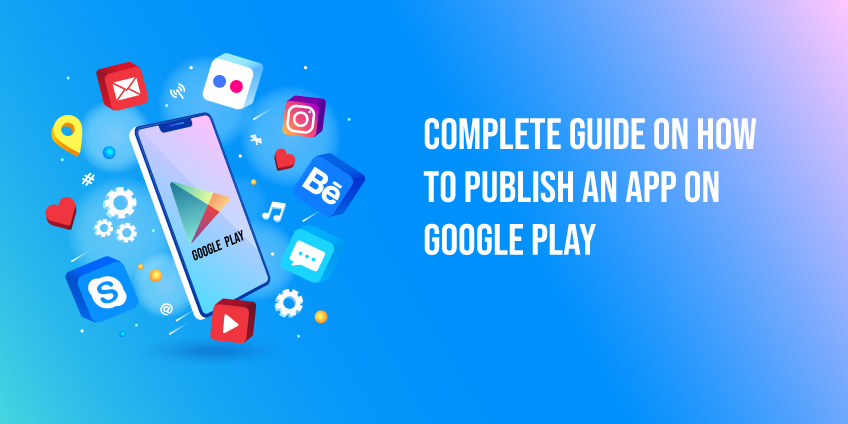 Complete Guide On How To Publish An App On Google Play